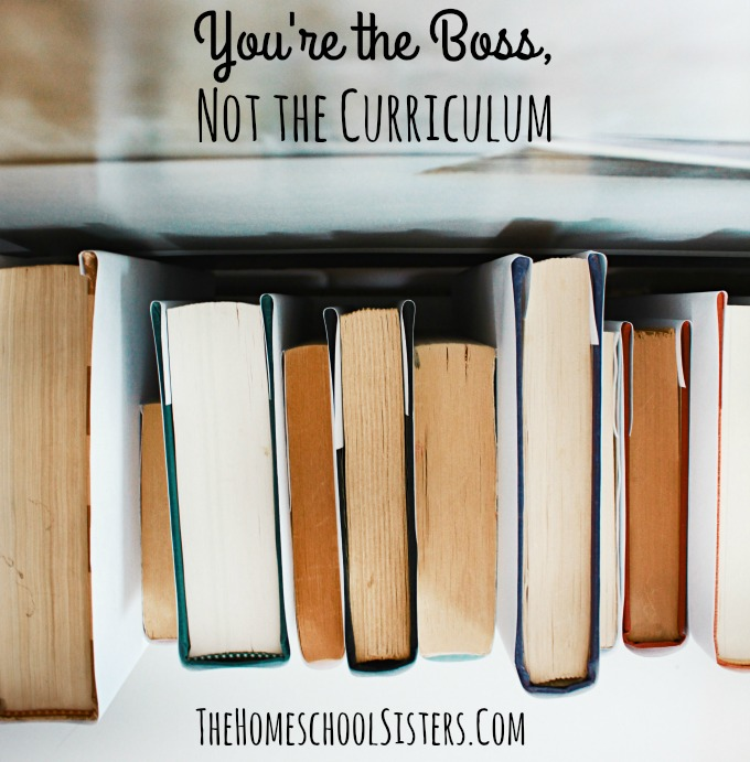 You're the Boss, Not the Curriculum {Episode 76} | The Homeschool Sisters Podcast