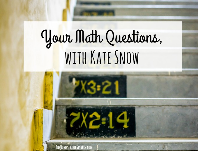 Your Math Questions, with Kate Snow {Episode 79} | The Homeschool Sisters Podcast