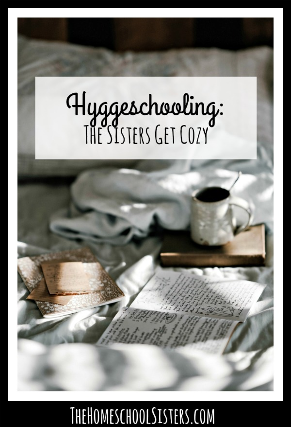 Hyggeschooling {Episode 84} | The Homeschool Sisters Podcast