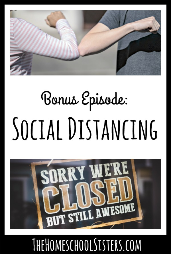 Social Distancing {A Bonus Episode!} | The Homeschool Sisters Podcast