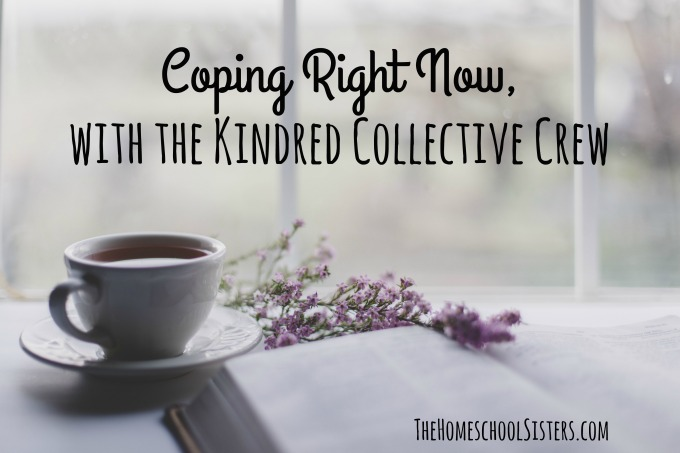 Coping Right Now, with the Kindred Collective Crew (Episode 93) The Homeschool Sisters Podcast