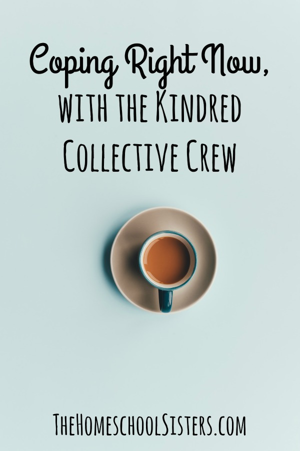 Coping Right Now, with the Kindred Collective Crew {Episode 93} | The Homeschool Sisters Podcast