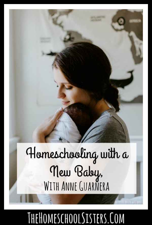 Homeschooling with a New Baby, With Anne Guarnera {Episode 99} | The Homeschool Sisters Podcast