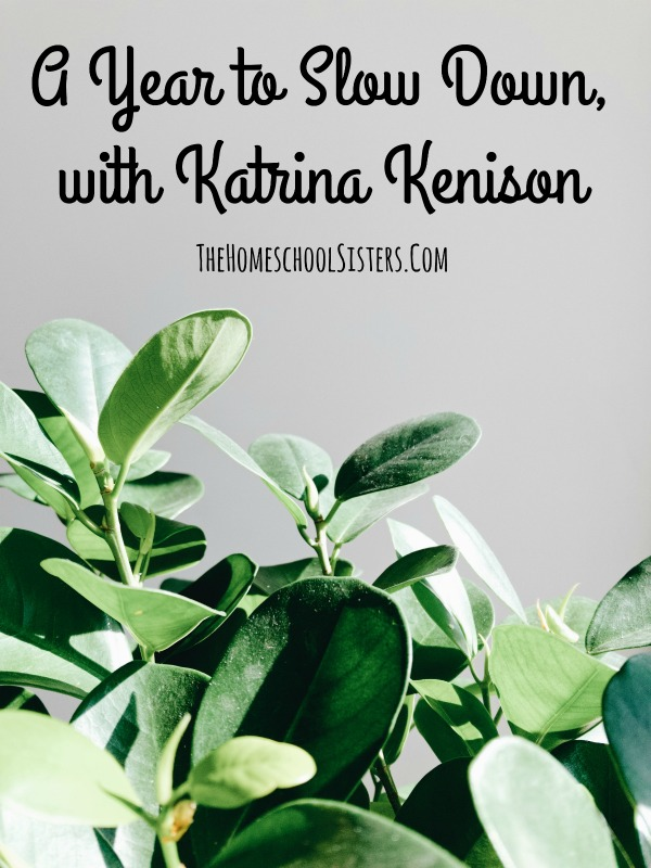 A Year to Slow Down, with Katrina Kenison {Episode 102} | The Homeschool Sisters Podcast