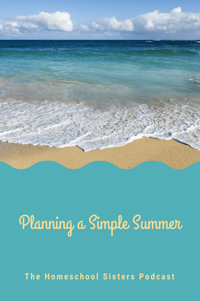 Planning a Simple Summer (Episode 107) | The Homeschool Sisters Podcast